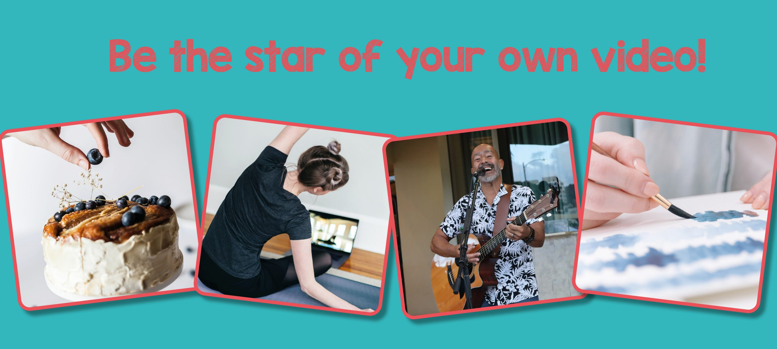 Be the star of your own video…and share your skills!